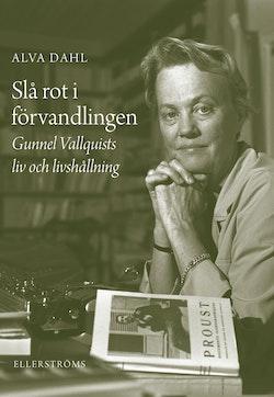 Slå rot i förvandlingen : Gunnel Vallquists liv och livshållning