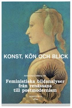 Konst, kön och blick : Feministiska bildanalyser från renässans till postmodernism