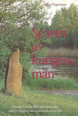 Spåren av kungens män : om när Sverige blev ett kristet rike i skiftet mellan vikingatid och medeltid