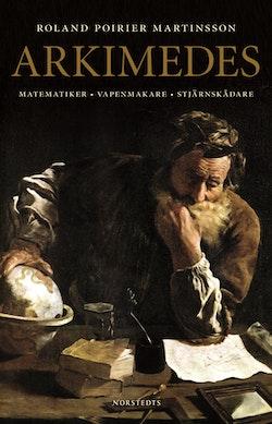 Arkimedes : matematiker, vapenmakare, stjärnskådare