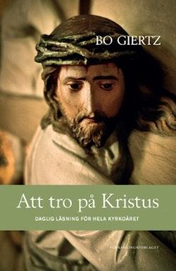 Att tro på Kristus : daglig läsning för hela kyrkoåret