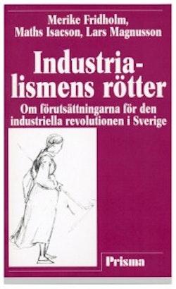 Industrialismens rötter - Om förutsättningarna för den industriella revolutionen i Sverige