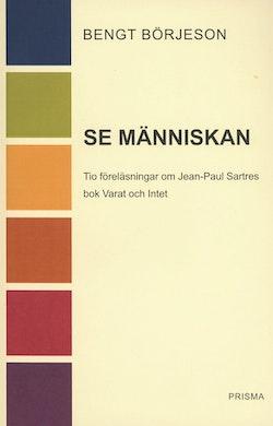 Se människan : Tio föreläsningar om Jean-Paul Sartres bok Varat och intet