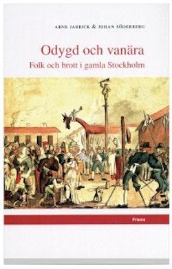 Odygd och vanära : Folk och brott i gamla Stockholm
