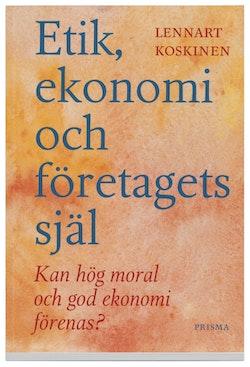 Etik, ekonomi och företagets själ : kan hög moral och god ekonomi förenas?