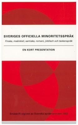 Sveriges officiella minoritetsspråk : Finska, meänkieli, samiska, romani, jiddisch och teckenspråk : en kort presentat