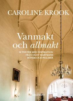 Vanmakt och allmakt : 30 texter med inspiration från Olov Hartmans böner och psalmer