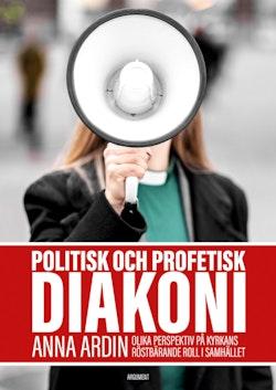 Politisk och profetisk diakoni : olika perspektiv på kyrkans röstbärande roll i samhället