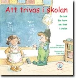 Att trivas i skolan : en bok för barn om livet i skolan