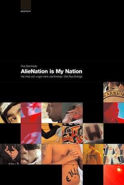 AlieNation is my Nation Hiphop och unga mäns utanförskap i Det Nya Sverige