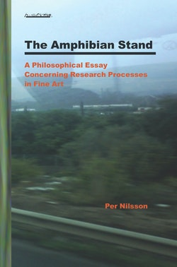 The Amphibian Stand : A Philosophical Essay Concerning Researchprocesses in Fine Art