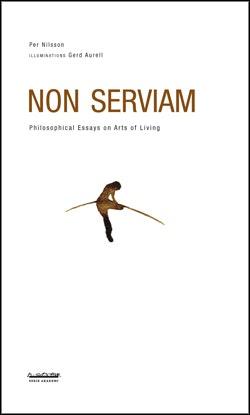 Non serviam : philosophical essays on arts of living