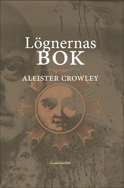Lögnernas bok : som också falskeligen kallas Avbrott, irrandet eller falsifierandet av den enda tanken hos frater Perdurabo (Aleister Crowley) : den tanken som i sig själv är osann : ett omtryck utökat med kommentarer till varje kapitel