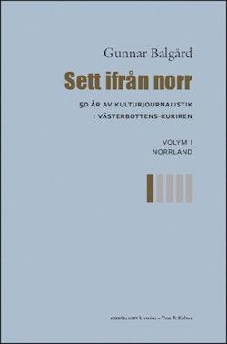 Sett ifrån norr : 50 år av kulturjournalistik i Västerbotten-Kuriren. Volym 1, Norrland