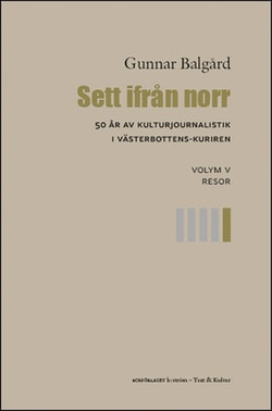 Sett ifrån norr : 50 år av kulturjournalistik i Västerbotten-Kuriren. Volym 5, Resor