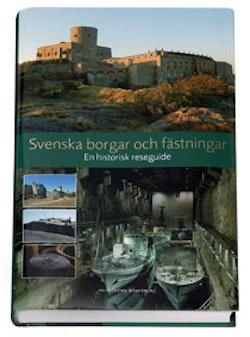 Svenska borgar och fästningar : en historisk reseguide