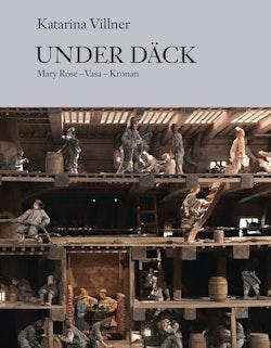 Under däck : Mary Rose, Vasa, Kronan