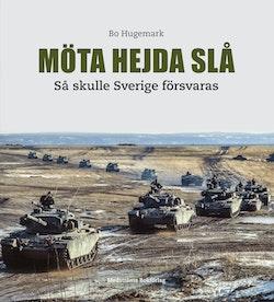 Möta, hejda, slå : så skulle Sverige försvaras