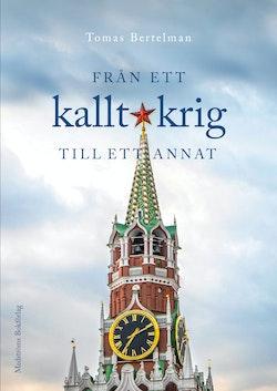 Från ett kallt krig till ett annat : Stockholm, Leningrad och Moskva 1983-2