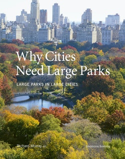 Why Cities Need Large Parks : Large Parks in Large Cities