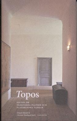 Topos : essäer om tänkvärda platser och platsbundna tankar