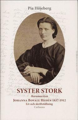 Syster Stork : Barnmorskan Johanna Bovall Hedén 1837-1912 - Liv och skriftst