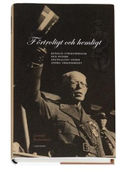 Förtroligt och hemligt : kunglig utrikespolitik och svensk neutralitet under andra världskriget