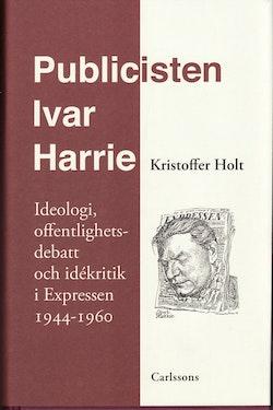 Publicisten Ivar Harrie - Ideologi, offentlighetsdebatt och idékritik i Ex