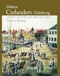 Doktor Carlanders Göteborg : folkliv, sjukdom och död 1793-1814