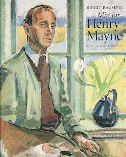 Min far Henry Mayne : liv och konst