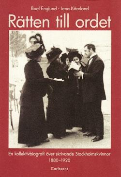 Rätten till ordet : en kollektivbiografi över skrivande Stockholmskvinnor 1880-1920