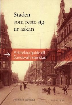 Staden som reste sig ur askan : arkitekturguide till Sundsvalls stenstad