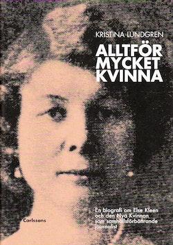 Alltför mycket kvinna : en biografi om Else Kleen och den nya kvinnan som samhällsförbättrande journalist