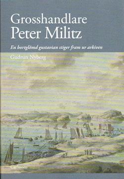Grosshandlare Peter Militz :en bortglömd gustavian stiger fram ur arkiven
