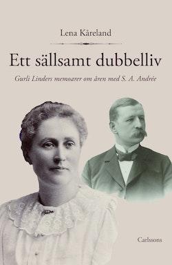 Ett sällsamt dubbelliv : Gurli Linders memoarer om åren med S. A. Andrée
