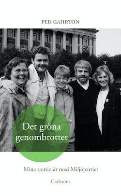 Det gröna genombrottet : mina trettio år med Miljöpartiet