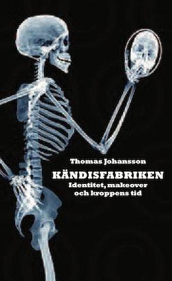 Kändisfabriken : identitet, makover och kroppens tid