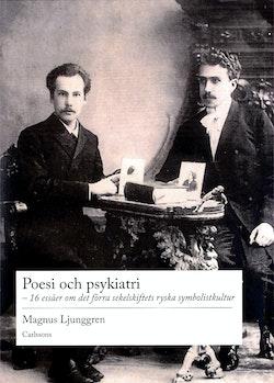 Poesi och psykiatri : 16 essäer om det förra sekelskiftets ryska symbolistkultur