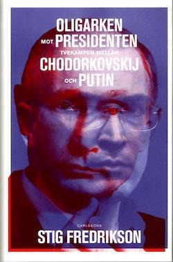 Oligarken mot presidenten : tvekampen mellan Chodorkovskij och Putin