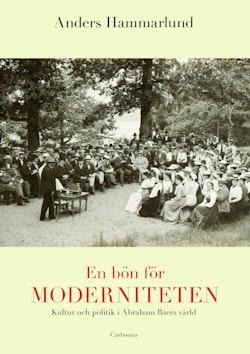 En bön för moderniteten : kultur och politik i Abraham Baers värld