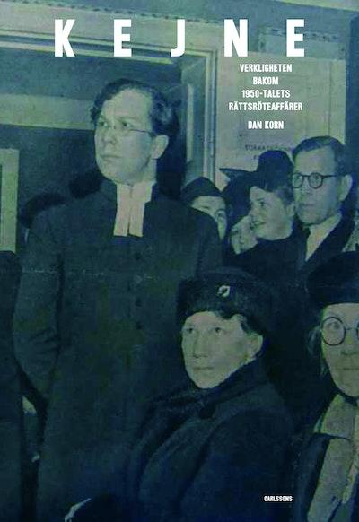 Kejne : Verkligheten bakom 1950-talets rättsröteaffär