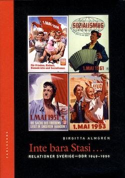 Inte bara Stasi : relationer Sverige-DDR 1949-1990
