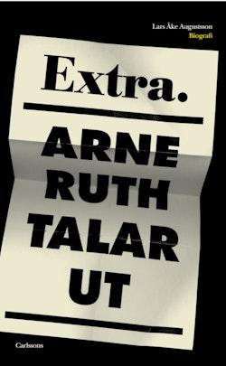 Arne Ruth talar ut : minnen, medier, moral