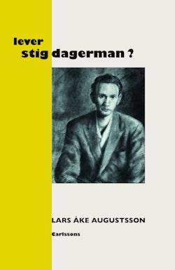 Lever Stig Dagerman? : en presentation för vår tid