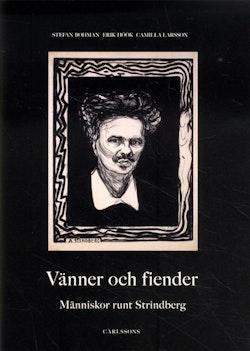 Vänner och fiender : människor runt Strindberg