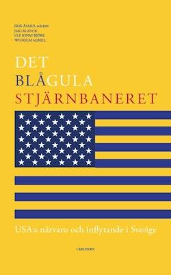 Det blågula stjärnbaneret : Usa:s närvaro och inflytande i Sverige