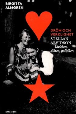 Dröm och verklighet : Stellan Arvidson - kärleken, dikten och politiken