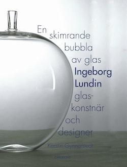 En skimrande bubbla av glas : Ingeborg Lundin, glaskonstnär och designer
