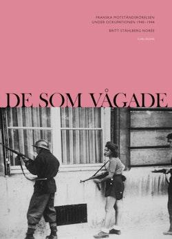 De som vågade : Franska motståndsrörelsen under ockupationen 1940-1944