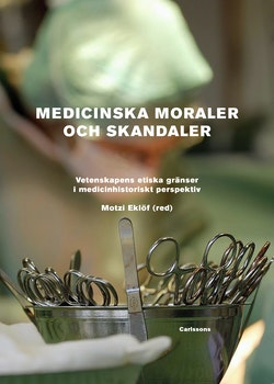 Medicinska moraler och skandaler : Vetenskapens etiska gränser